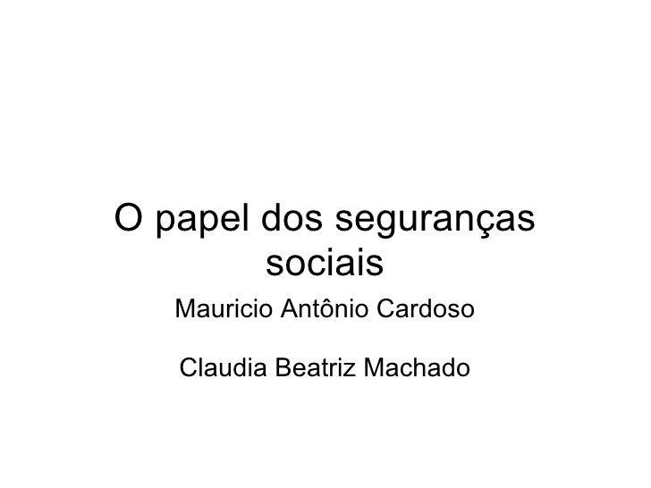 O papel dos seguranças sociais Mauricio Antônio Cardoso  Claudia Beatriz Machado