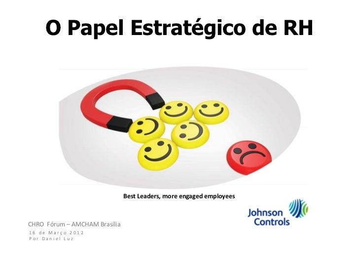 O Papel Estratégico de RH                               Best Leaders, more engaged employeesCHRO Fórum – AMCHAM Brasília16...