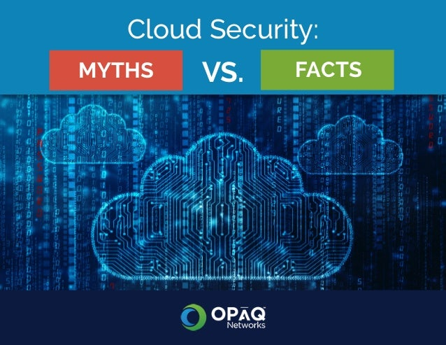 Cloud Security: Myths Vs. Facts Cloud Security: VS.MYTHS FACTS