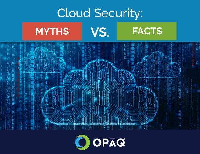 Cloud Security: Myths Vs. Facts Cloud Security: VS.MYTHS FACTS R