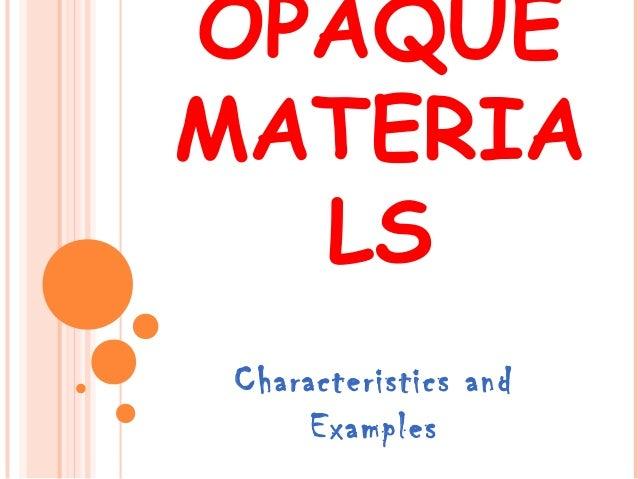 OPAQUE MATERIA LS Characteristics and Examples