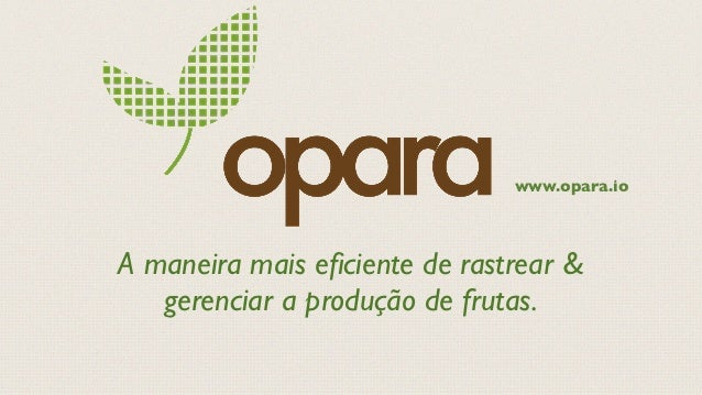 www.opara.ioA maneira mais eficiente de rastrear &   gerenciar a produção de frutas.