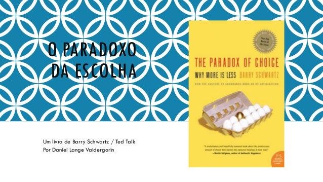 O PARADOXO DA ESCOLHA Um livro de Barry Schwartz / Ted Talk Por Daniel Lange Vaidergorin