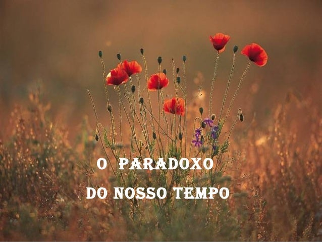 O paradOxO dO nOssO tempO