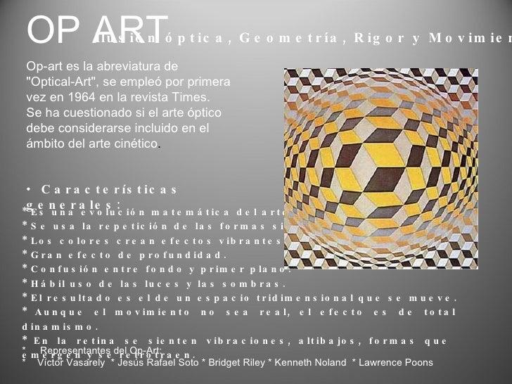 <ul><li>Características generales: </li></ul>Ilusión óptica, Geometría, Rigor y Movimiento: OP ART Op-art es la abreviatur...