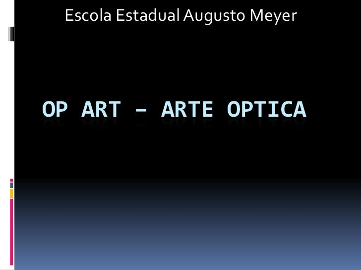 Escola Estadual Augusto MeyerOP ART – ARTE OPTICA