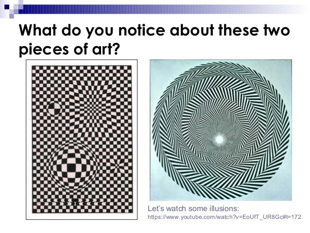 What do you notice about these two pieces of art?  Let's watch some illusions: https://www.youtube.com/watch?v=EoUfT_UR8Gc...