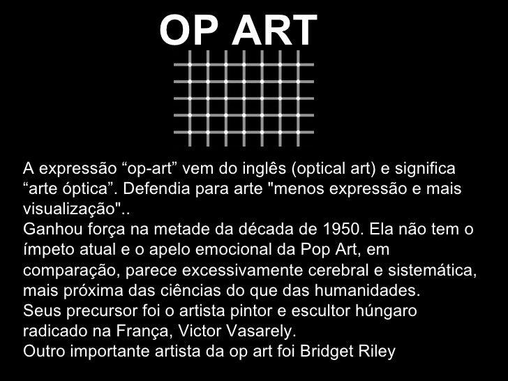 """OP ART A expressão """"op-art"""" vem do inglês (optical art) e significa """"arte óptica"""". Defendia para arte """"menos expressã..."""