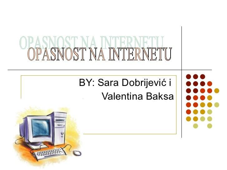 BY: Sara Dobrijević i  Valentina Baksa OPASNOST NA INTERNETU