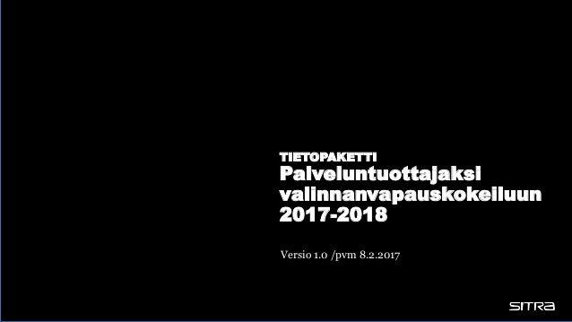 TIETOPAKETTI Palveluntuottajaksi valinnanvapauskokeiluun 2017-2018 Versio 1.0 /pvm 8.2.2017