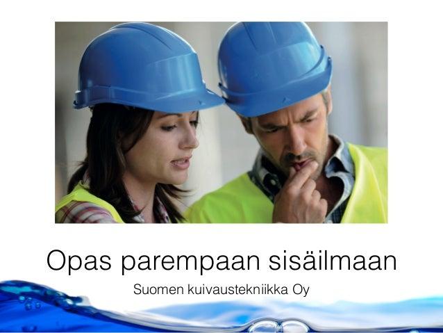 Opas parempaan sisäilmaan Suomen kuivaustekniikka Oy