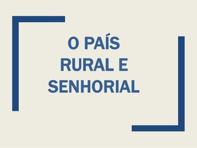 O PAÍS RURAL E SENHORIAL