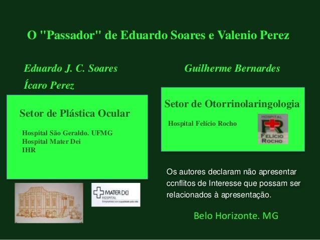 """Belo Horizonte. MG O """"Passador"""" de Eduardo Soares e Valenio Perez Eduardo J. C. Soares Ícaro Perez Os autores declaram não..."""