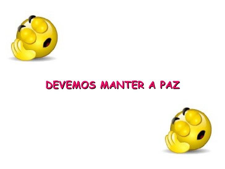 DEVEMOS MANTER A PAZ
