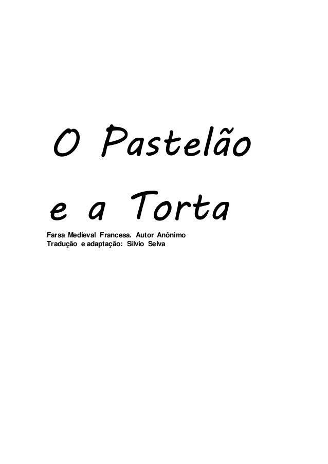 O Pastelão  e a Torta  Farsa Medieval Francesa. Autor Anônimo  Tradução e adaptação: Silvio Selva