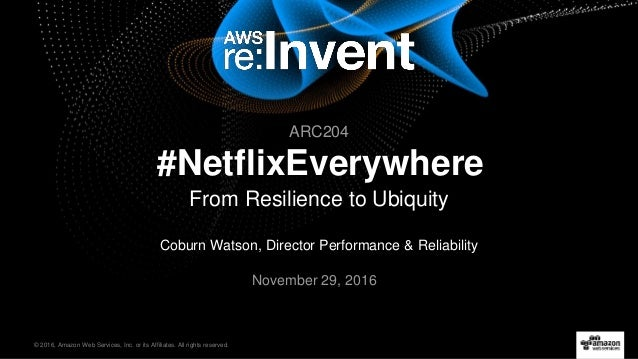 © 2016, Amazon Web Services, Inc. or its Affiliates. All rights reserved. Coburn Watson, Director Performance & Reliabilit...