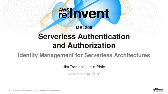 © 2016, Amazon Web Services, Inc. or its Affiliates. All rights reserved. Jim Tran and Justin Pirtle November 30, 2016 MBL...
