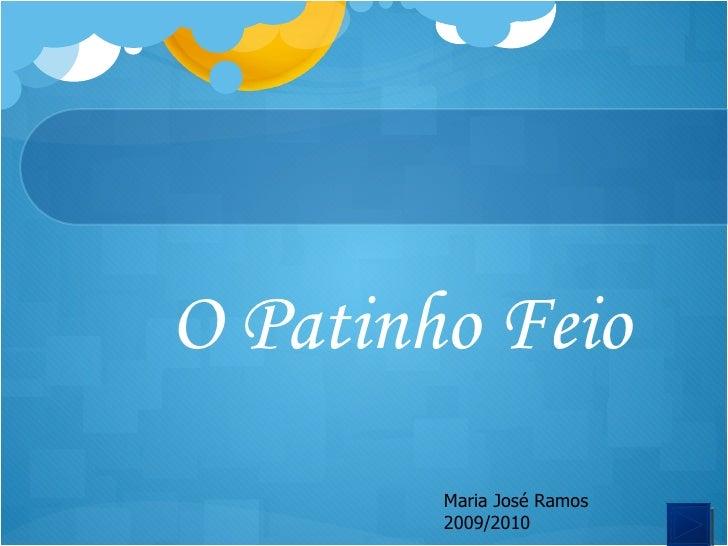 O Patinho Feio Maria José Ramos 2009/2010