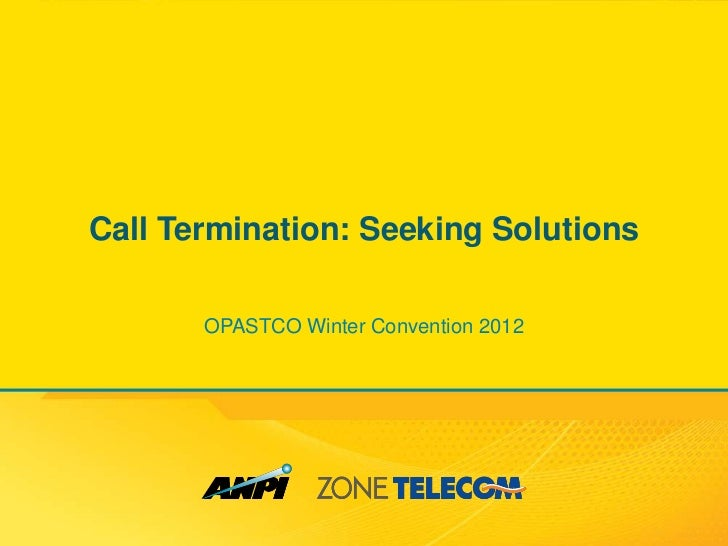 Call Termination: Seeking Solutions       OPASTCO Winter Convention 2012