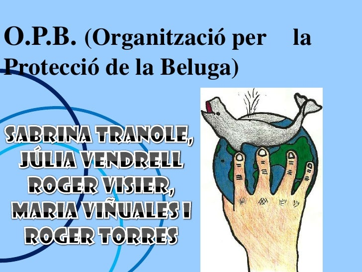 O.P.B. (Organització per laProtecció de la Beluga)