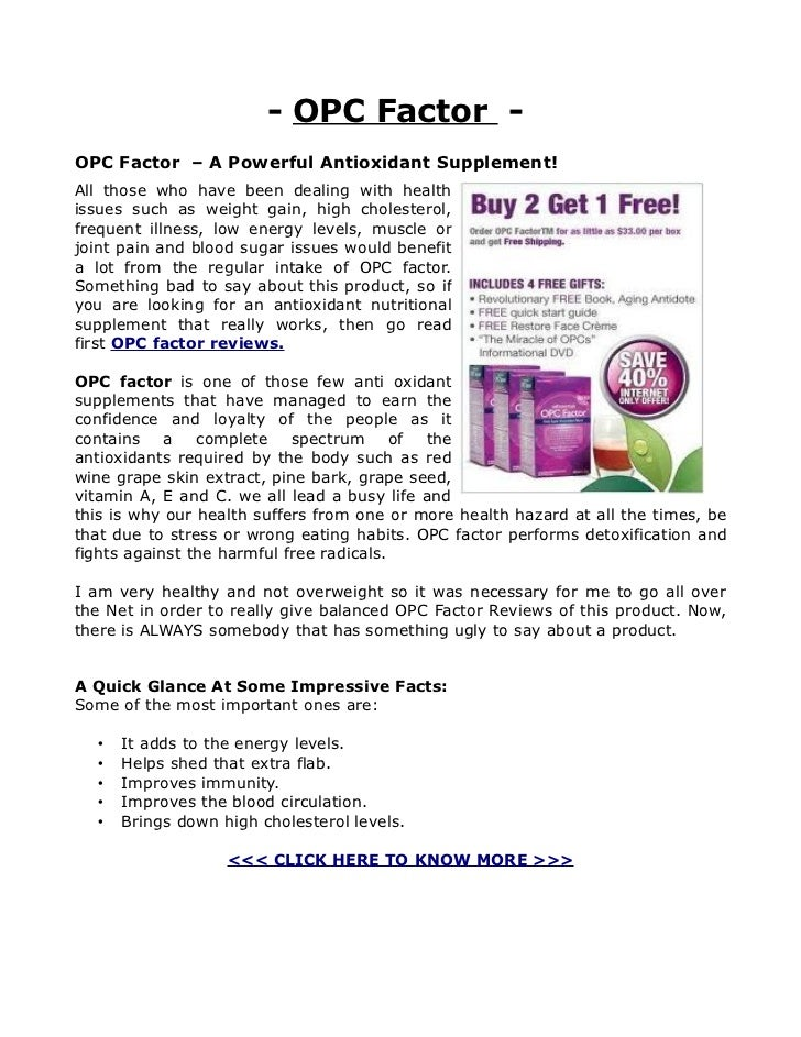 - OPC Factor -OPC Factor – A Powerful Antioxidant Supplement!All those who have been dealing with healthissues such as wei...