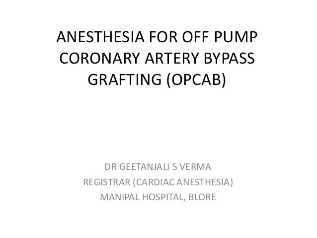ANESTHESIA FOR OFF PUMP CORONARY ARTERY BYPASS GRAFTING (OPCAB) DR GEETANJALI S VERMA REGISTRAR (CARDIAC ANESTHESIA) MANIP...