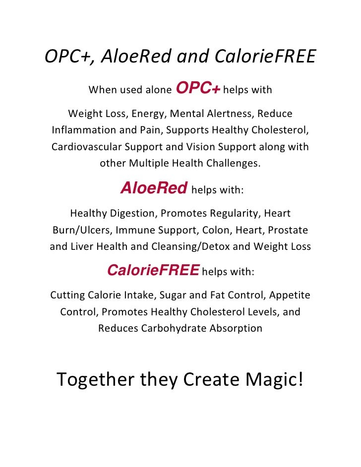OPC+, AloeRed and CalorieFREE         When used alone OPC+ helps with      Weight Loss, Energy, Mental Alertness, Reduce I...
