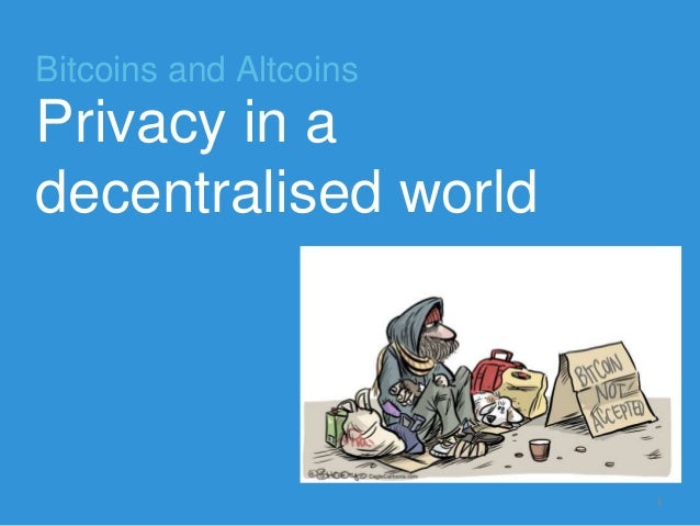 Bitcoins and Altcoins Privacy in a decentralised world 1