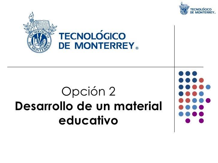 Opción 2 Desarrollo de un material educativo