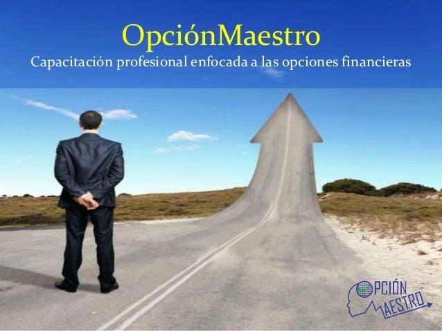 OpciónMaestro  Capacitación profesional enfocada a las opciones financieras