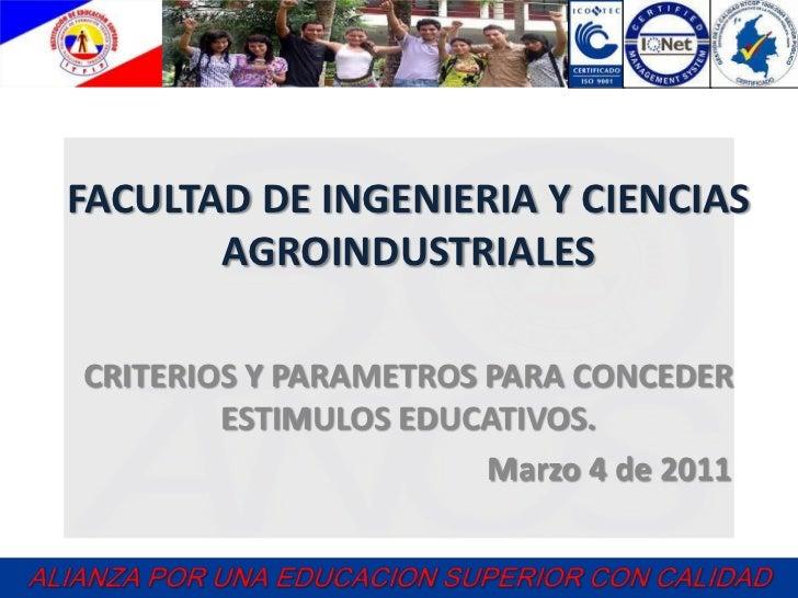 FACULTAD DE INGENIERIA Y CIENCIASAGROINDUSTRIALES<br />CRITERIOS Y PARAMETROS PARA CONCEDER ESTIMULOS EDUCATIVOS.<br />   ...