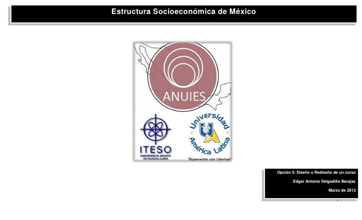 Estructura Socioeconómica de México                                      Opción 5: Diseño o Rediseño de un curso          ...