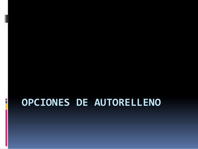 OPCIONES DE AUTORELLENO