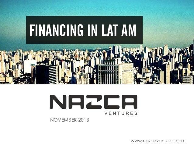 FINANCING IN LAT AM  NOVEMBER 2013  www.nazcaventures.com