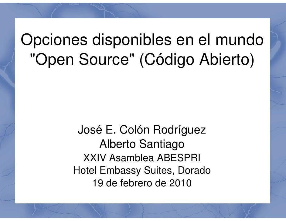 """Opciones disponibles en el mundo  """"Open Source"""" (Código Abierto)               """"           José E. Colón Rodríguez        ..."""