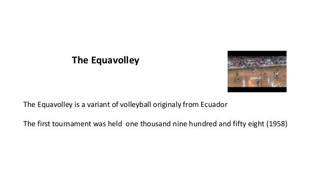 The Equavolley The Equavolley is a variant of volleyball originaly from Ecuador The first tournament was held one thousand...