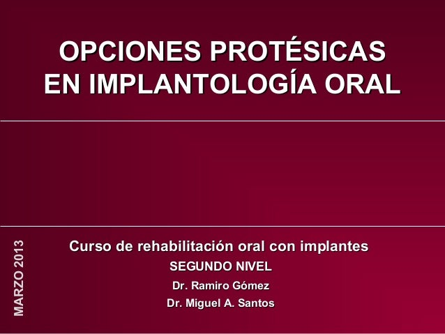 OPCIONES PROTÉSICASOPCIONES PROTÉSICAS EN IMPLANTOLOGÍA ORALEN IMPLANTOLOGÍA ORAL Curso de rehabilitación oral con implant...