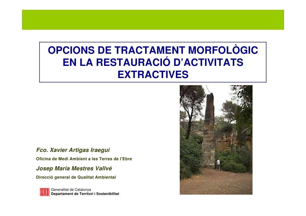 Restauració morfològica d'activitats extractives     OPCIONS DE TRACTAMENT MORFOLÒGIC       EN LA RESTAURACIÓ D'ACTIVITATS...