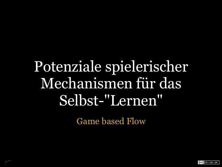 """Potenziale spielerischer Mechanismen für das   Selbst-""""Lernen""""      Game based Flow"""