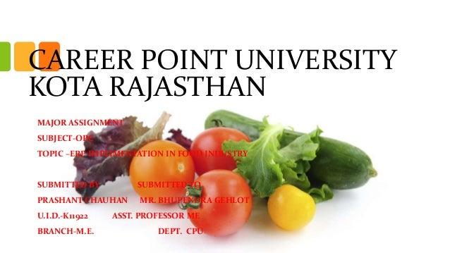 CAREER POINT UNIVERSITY KOTA RAJASTHAN MAJOR ASSIGNMENT SUBJECT-OPC TOPIC –ERP IMPLIMENTATION IN FOOD INDUSTRY SUBMITTED B...