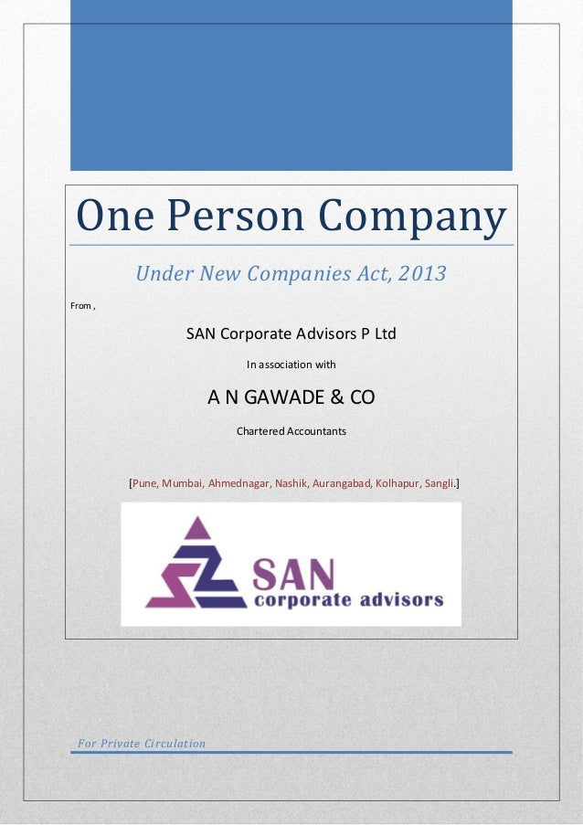 One Person Company Under New Companies Act, 2013 From , SAN Corporate Advisors P Ltd In association with A N GAWADE & CO C...