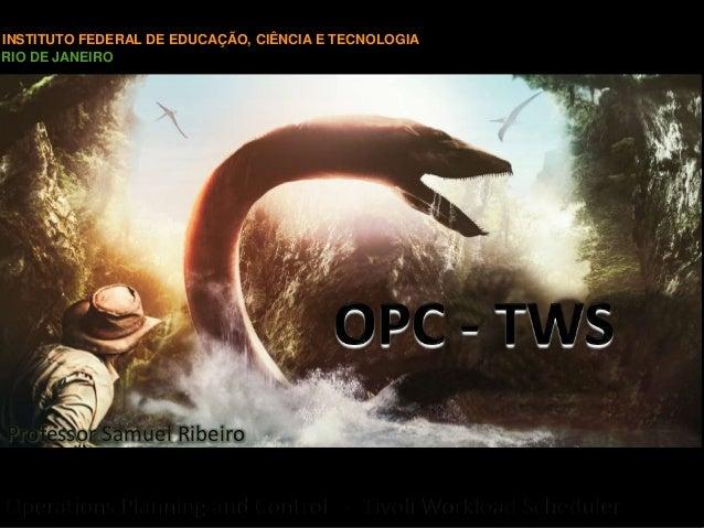 INSTITUTO FEDERAL DE EDUCAÇÃO, CIÊNCIA E TECNOLOGIA RIO DE JANEIRO Professor Samuel Ribeiro Operations Planning and Contro...