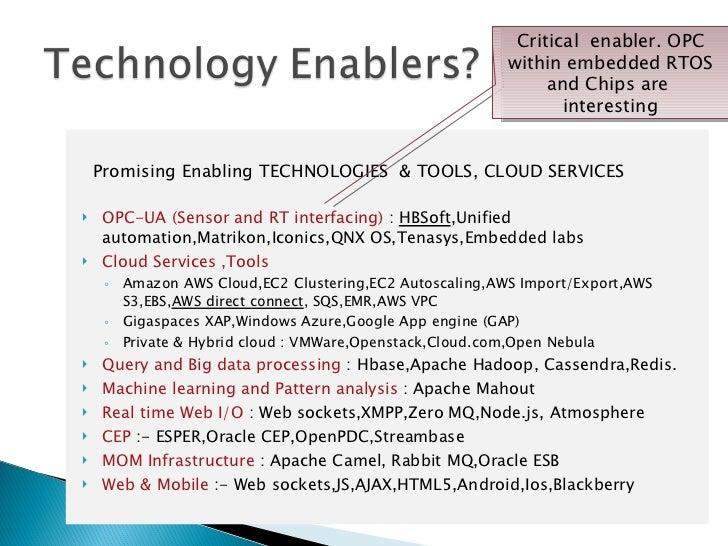 <ul><li>Promising Enabling TECHNOLOGIES  & TOOLS, CLOUD SERVICES  </li></ul><ul><li>OPC-UA (Sensor and RT interfacing)  : ...