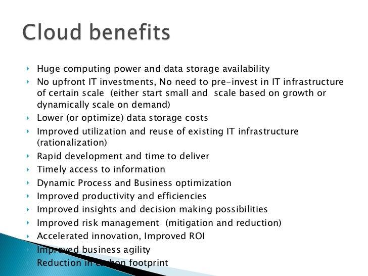 <ul><li>Huge computing power and data storage availability </li></ul><ul><li>No upfront IT investments, No need to pre-inv...