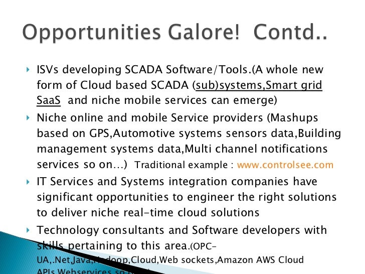 <ul><li>ISVs developing SCADA Software/Tools.(A whole new form of Cloud based SCADA ( sub)systems,Smart grid SaaS   and ni...