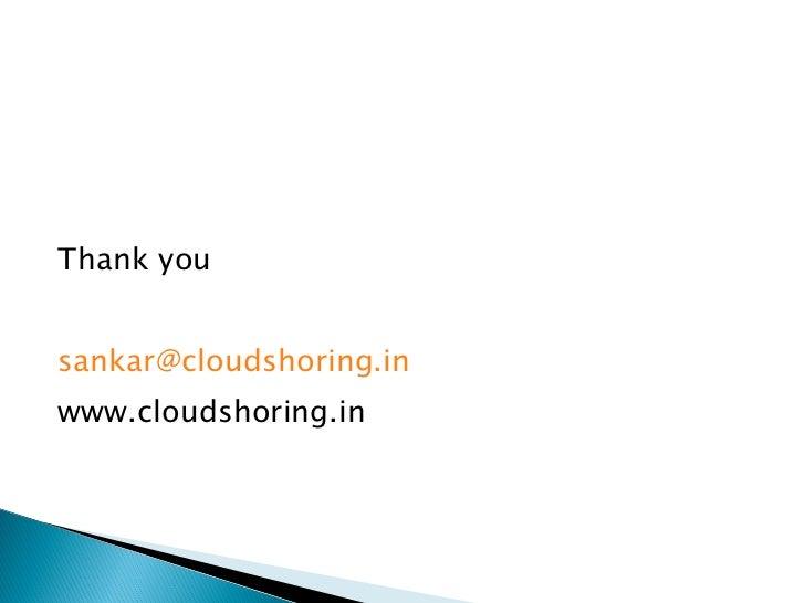 <ul><li>Thank you </li></ul><ul><li>[email_address] </li></ul><ul><li>www.cloudshoring.in </li></ul>