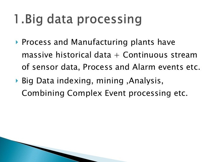 <ul><li>Process and Manufacturing plants have massive historical data + Continuous stream of sensor data, Process and Alar...