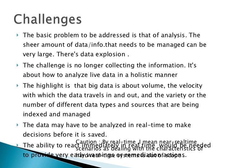 <ul><li>The basic problem to be addressed is that ofanalysis. The sheer amount of data/info.that needs to be managed can ...