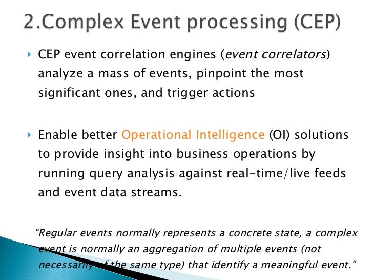 <ul><li>CEP event correlation engines ( event correlators ) analyze a mass of events, pinpoint the most significant ones, ...