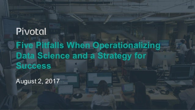 Five Pitfalls When Operationalizing Data Science and a Strategy for Success August 2, 2017